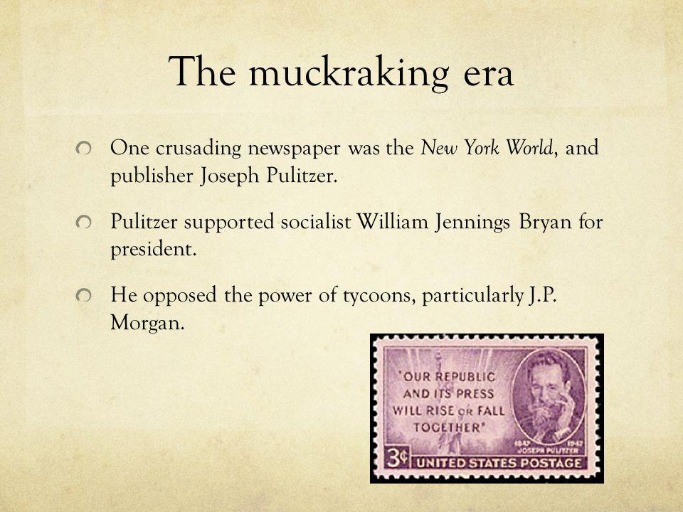 The muckraking era One crusading newspaper was the New York World, and publisher Joseph Pulitzer.