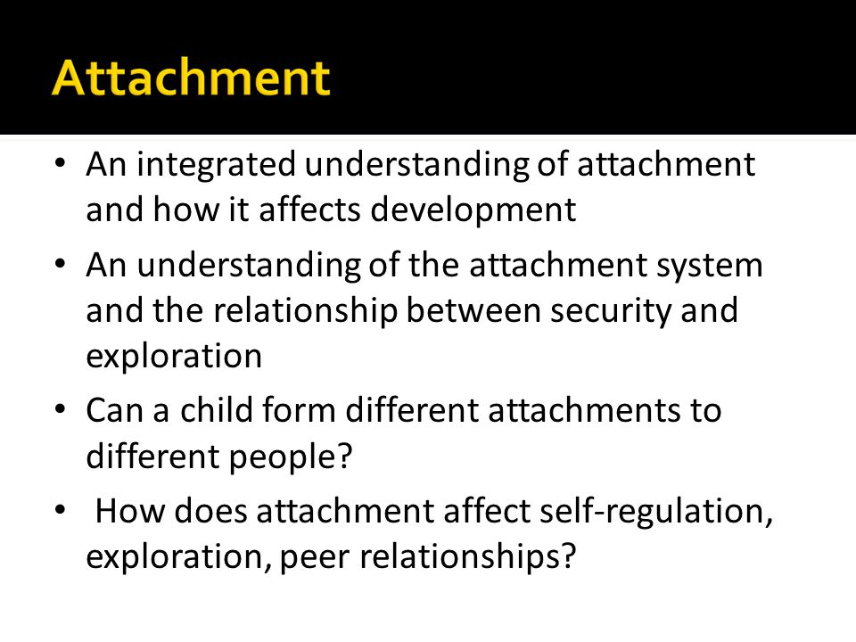 An integrated understanding of attachment and how it affects development