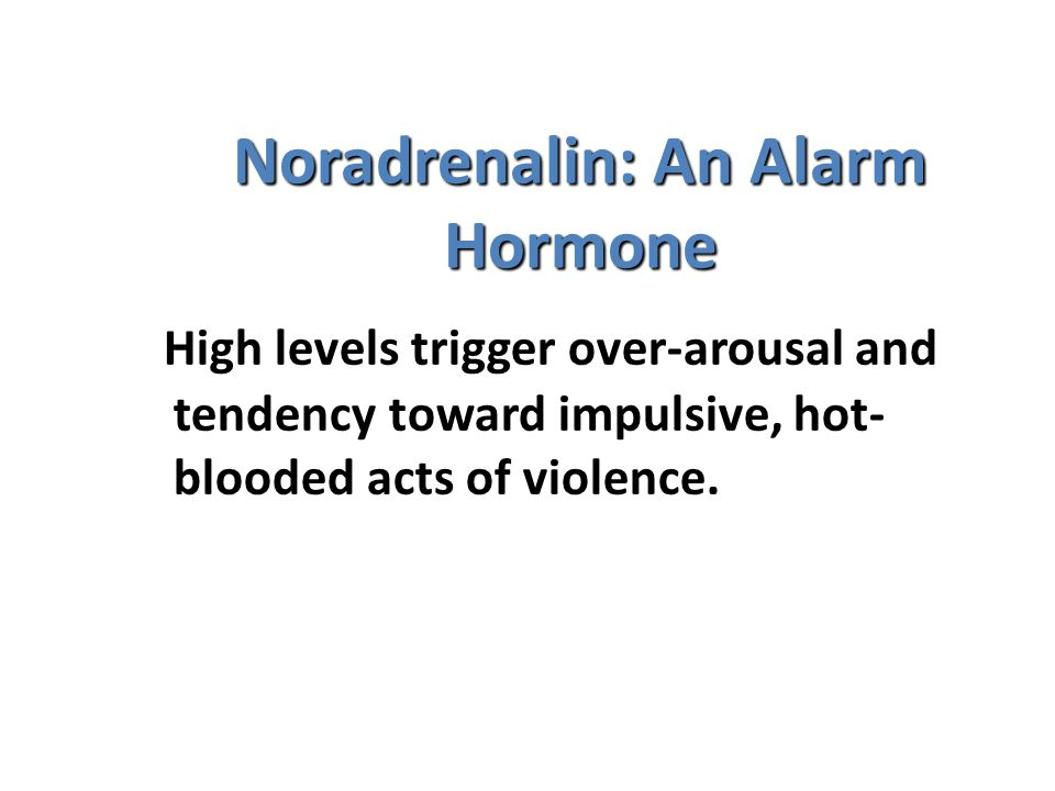 Noradrenalin: An Alarm Hormone