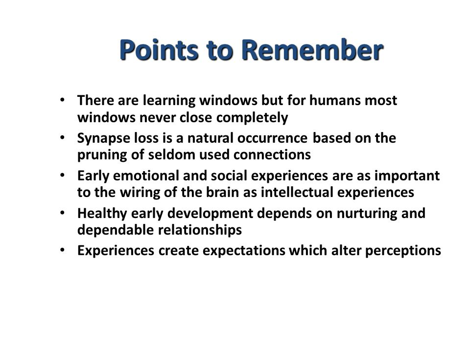 Points to Remember There are learning windows but for humans most windows never close completely.