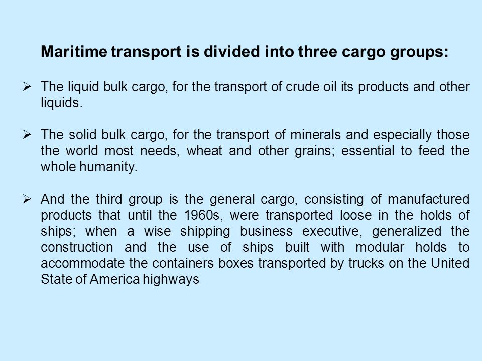 Maritime transport is divided into three cargo groups: