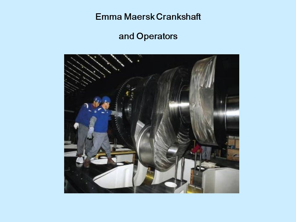 Emma Maersk Crankshaft and Operators