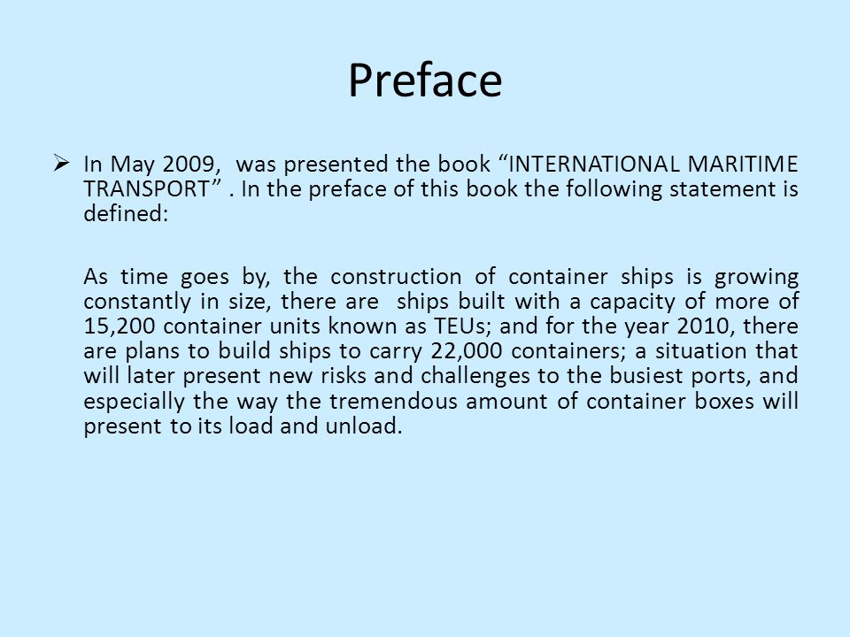 Preface In May 2009, was presented the book INTERNATIONAL MARITIME TRANSPORT . In the preface of this book the following statement is defined: