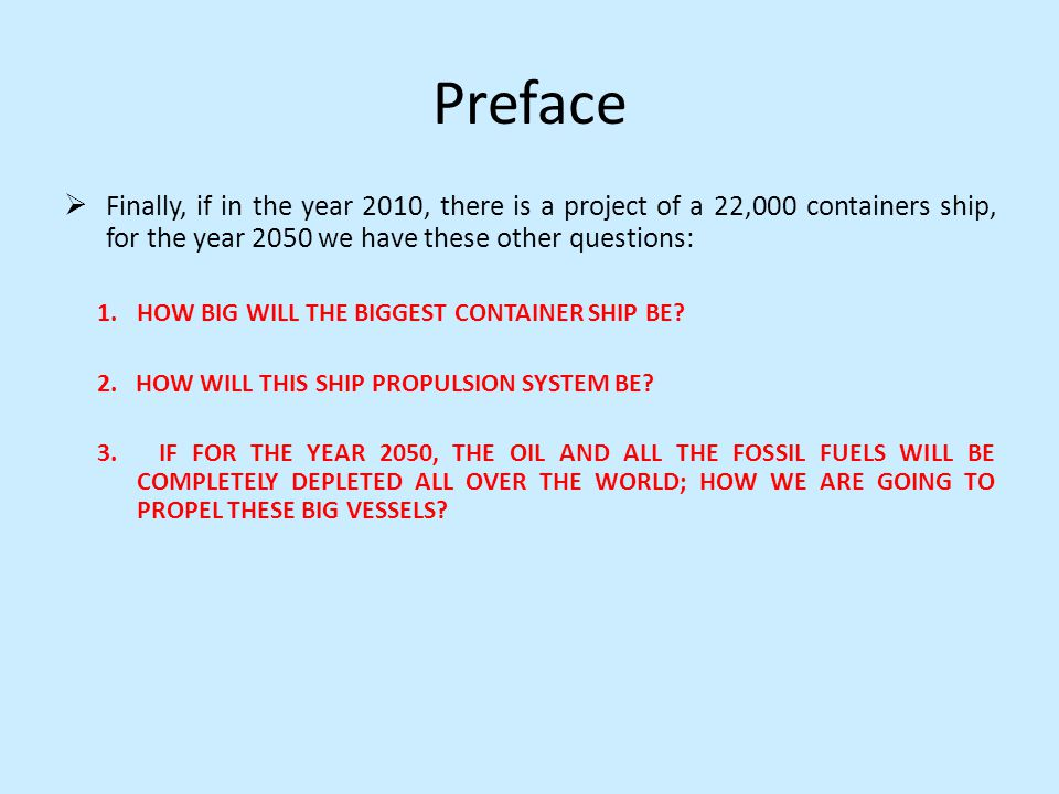 Preface Finally, if in the year 2010, there is a project of a 22,000 containers ship, for the year 2050 we have these other questions:
