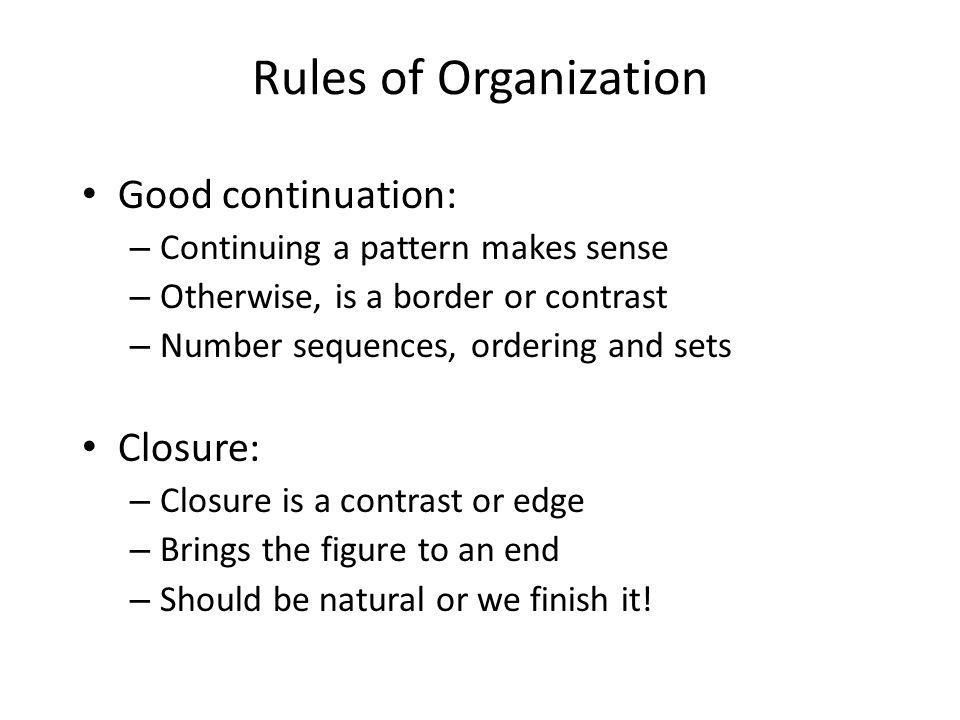Rules of Organization Good continuation: Closure: