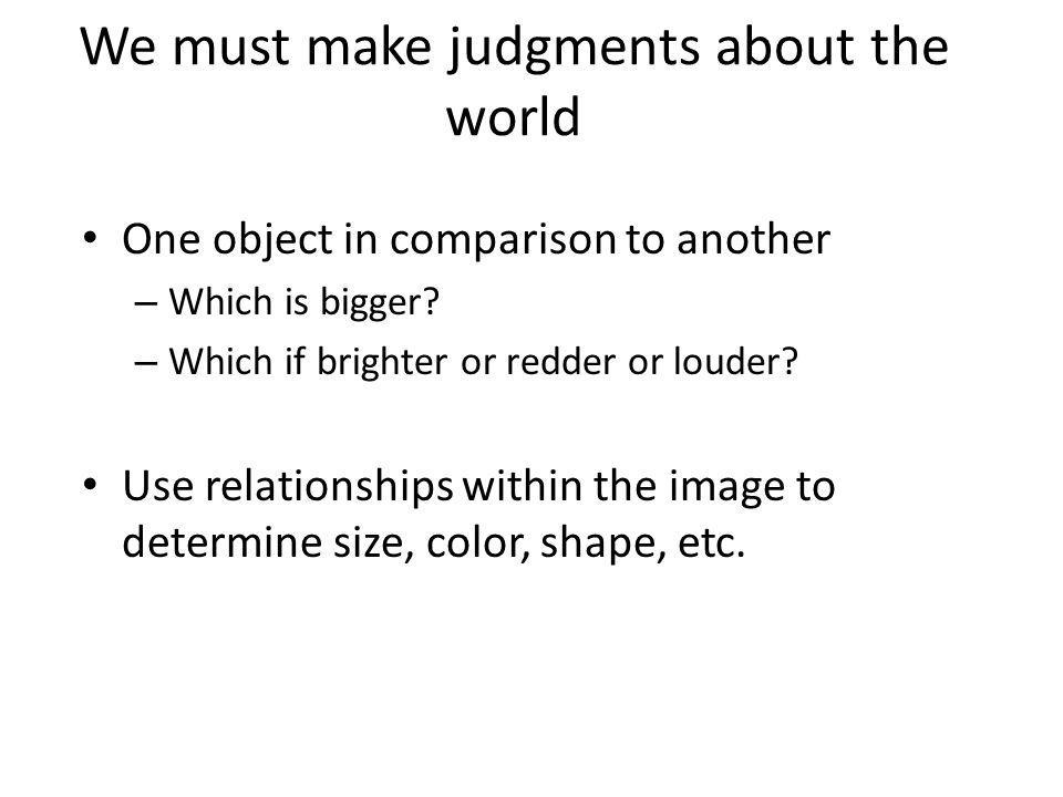 We must make judgments about the world