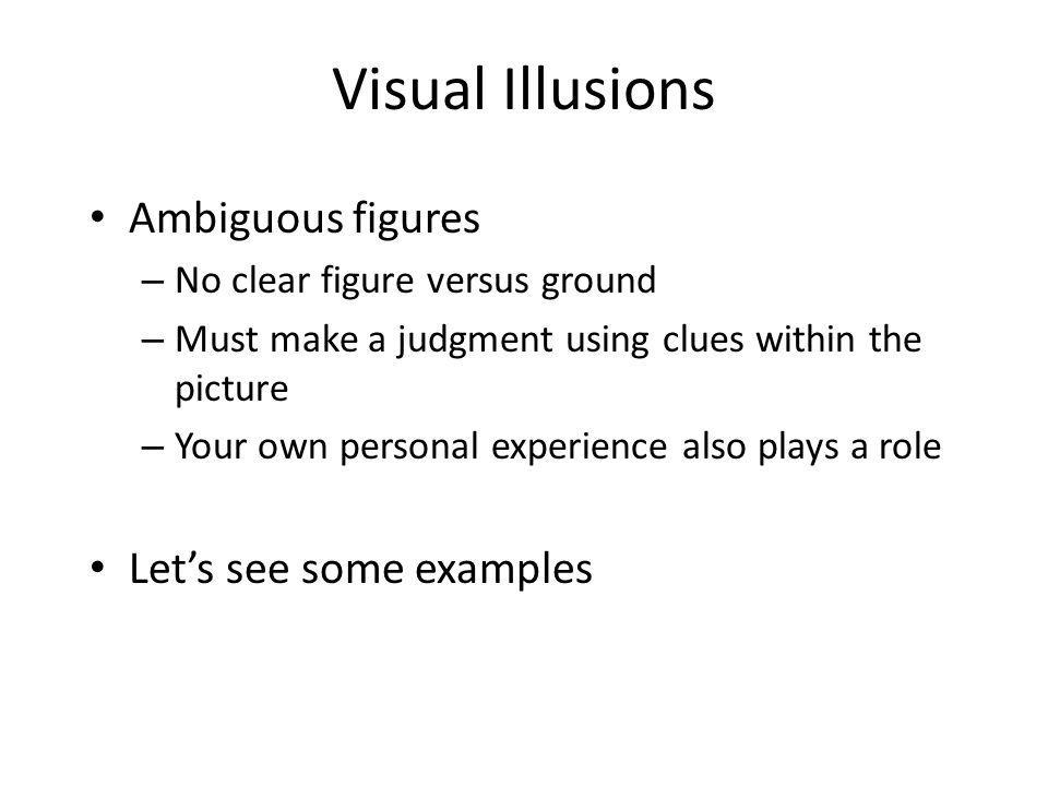 Visual Illusions Ambiguous figures Let's see some examples