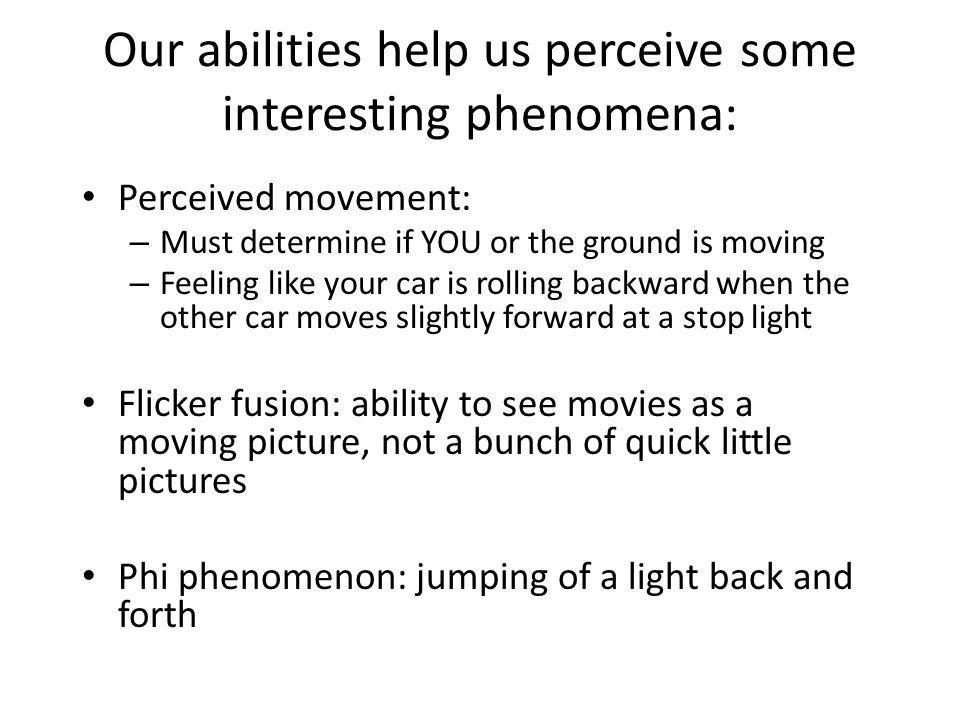Our abilities help us perceive some interesting phenomena: