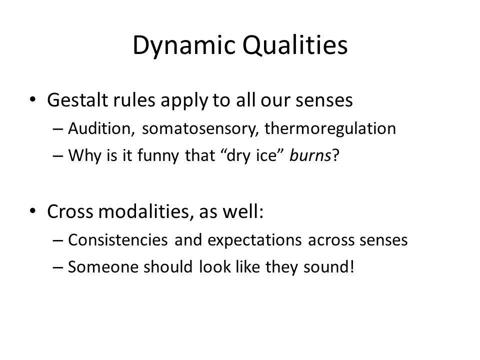 Dynamic Qualities Gestalt rules apply to all our senses