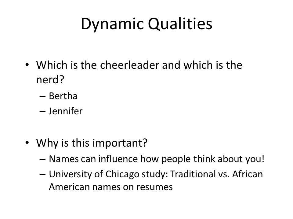 Dynamic Qualities Which is the cheerleader and which is the nerd