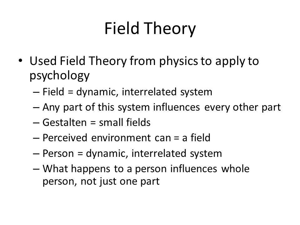 Field Theory Used Field Theory from physics to apply to psychology