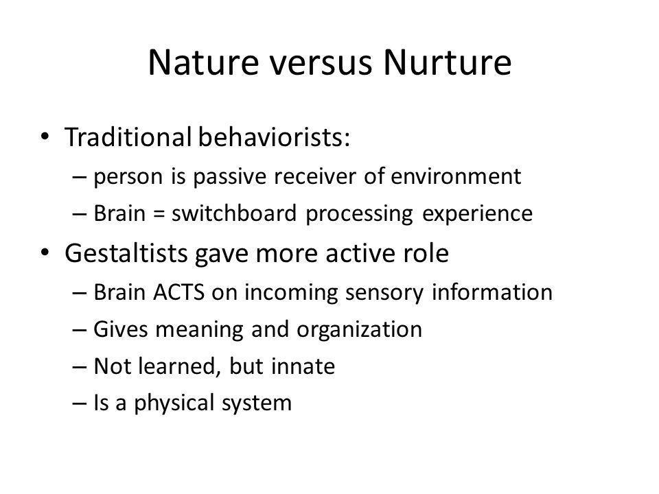 Nature versus Nurture Traditional behaviorists: