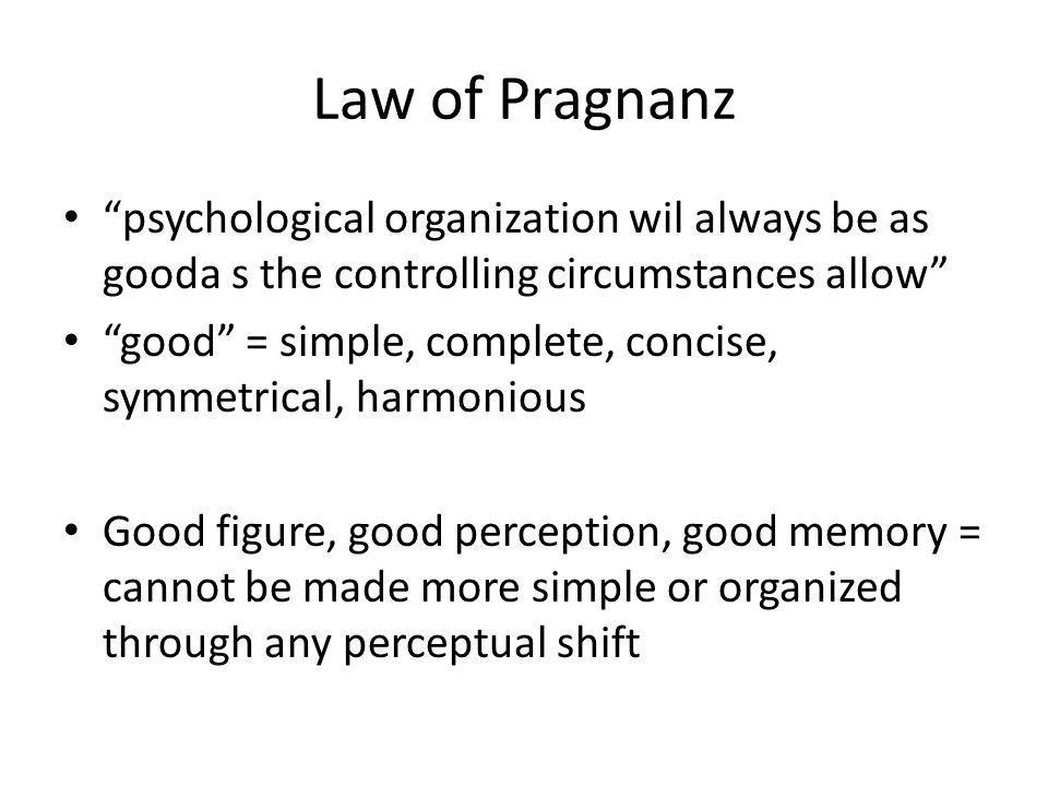 Law of Pragnanz psychological organization wil always be as gooda s the controlling circumstances allow