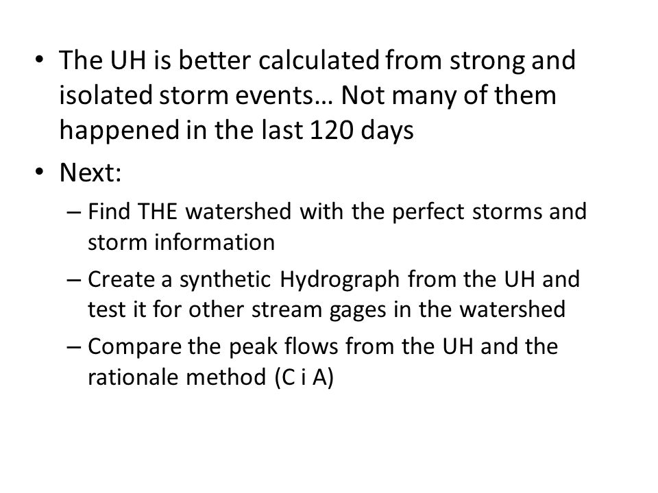 The UH is better calculated from strong and isolated storm events… Not many of them happened in the last 120 days