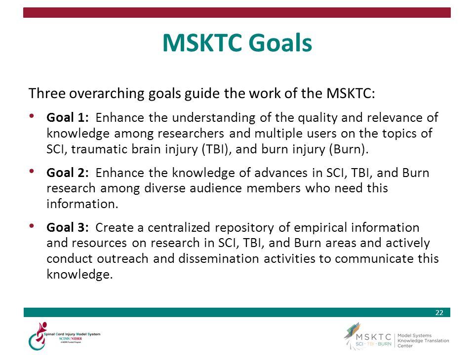 MSKTC Goals Three overarching goals guide the work of the MSKTC: