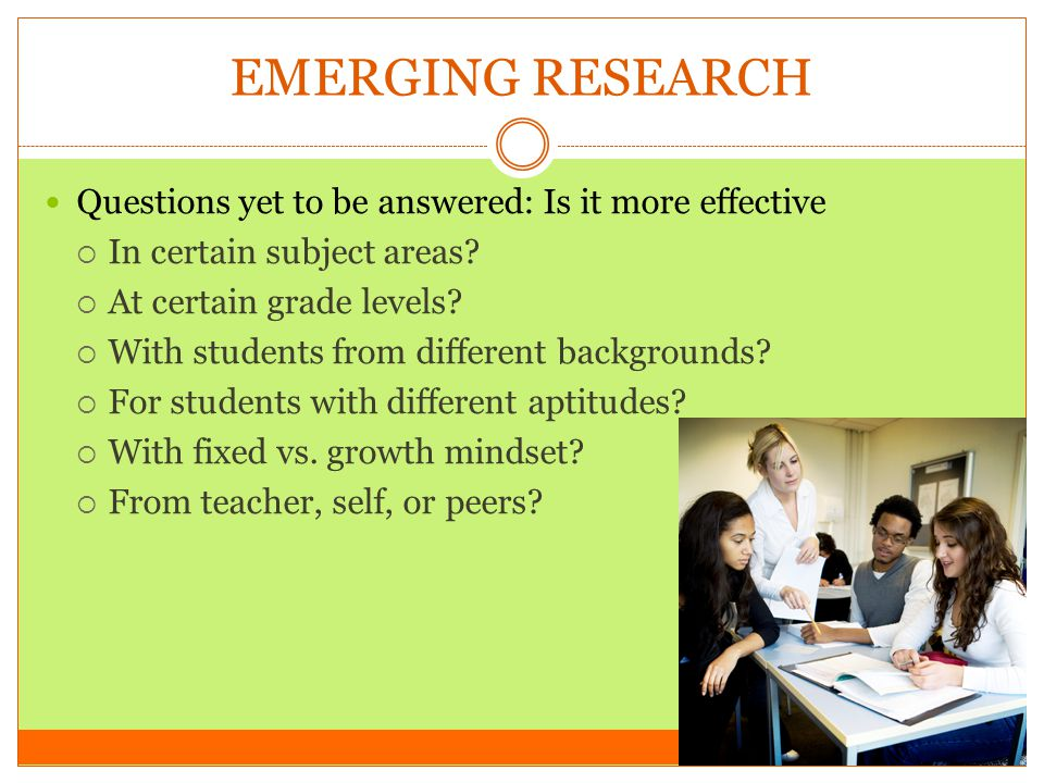 EMERGING RESEARCH Questions yet to be answered: Is it more effective