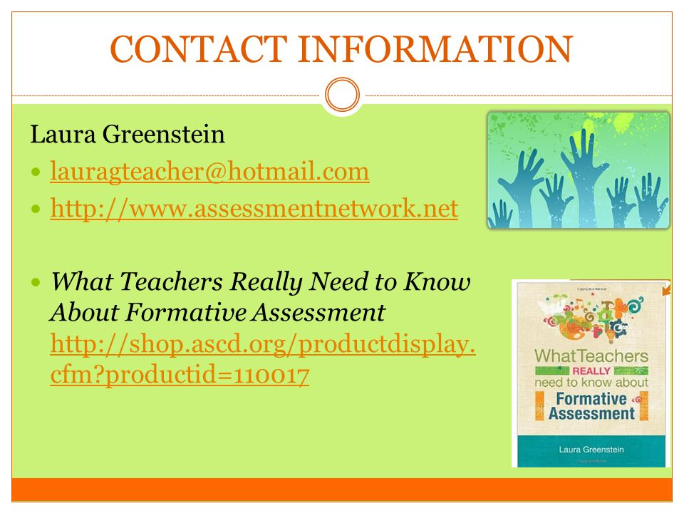 CONTACT INFORMATION Laura Greenstein. lauragteacher@hotmail.com. http://www.assessmentnetwork.net.