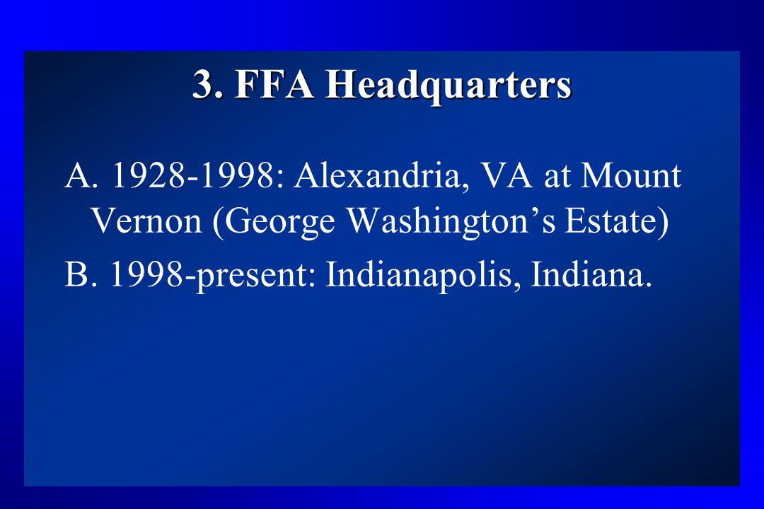 3. FFA Headquarters A. 1928-1998: Alexandria, VA at Mount Vernon (George Washington's Estate) B.