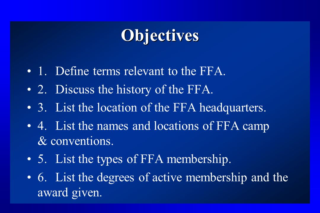 Objectives 1. Define terms relevant to the FFA.