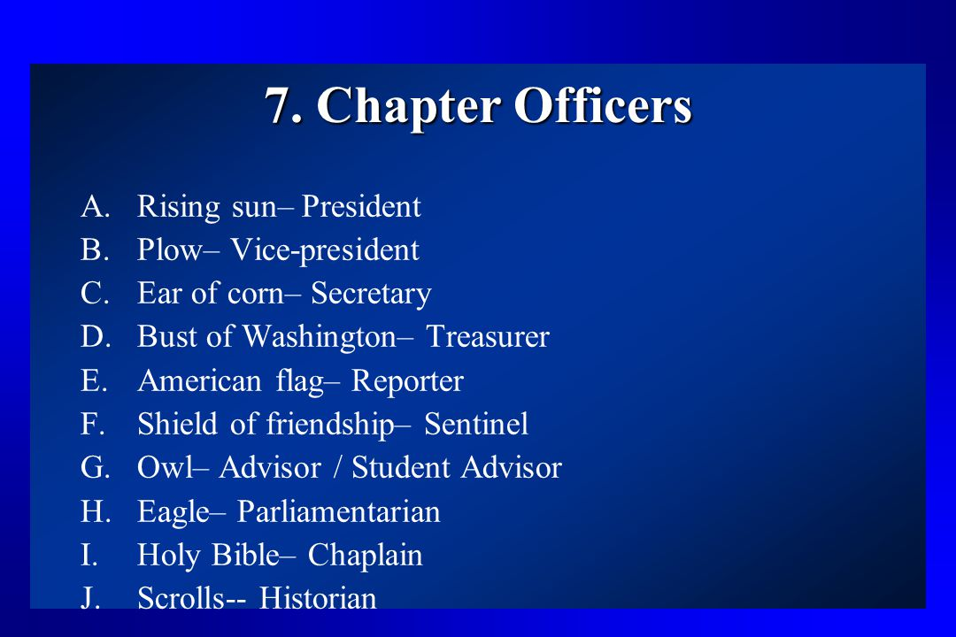 7. Chapter Officers Rising sun– President Plow– Vice-president