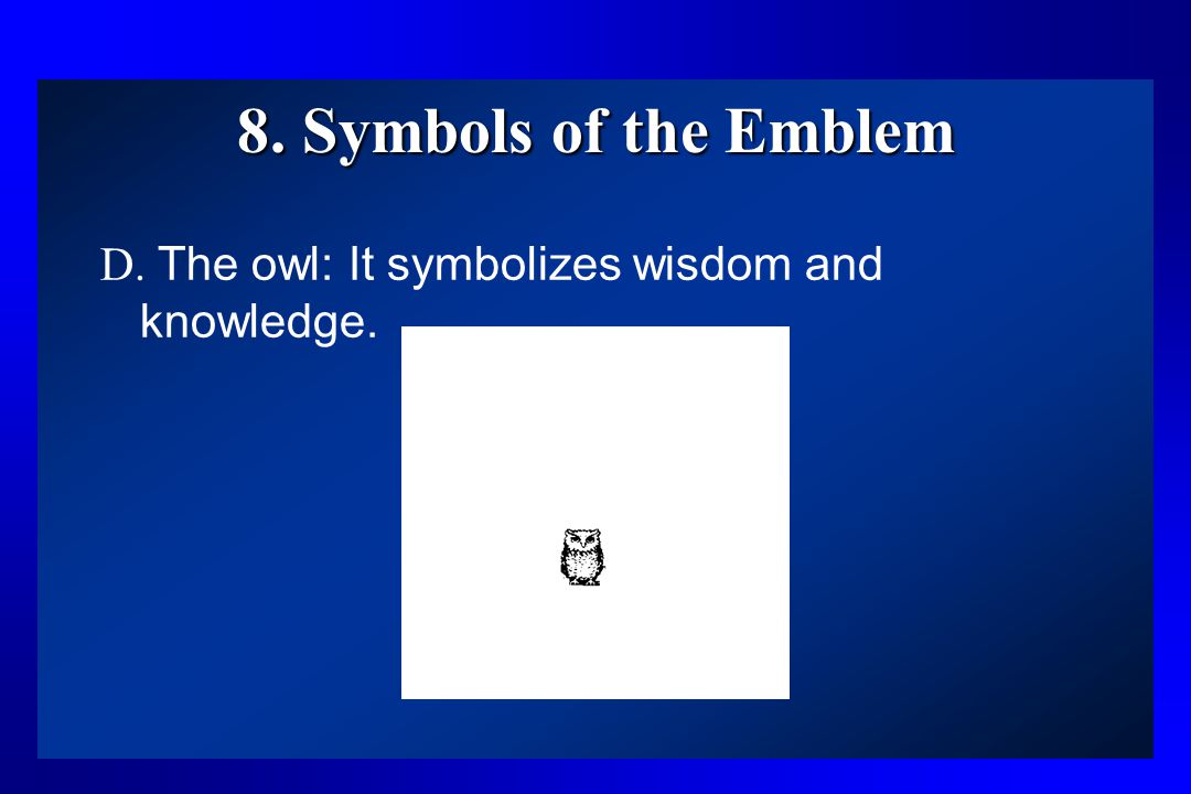8. Symbols of the Emblem D. The owl: It symbolizes wisdom and knowledge.