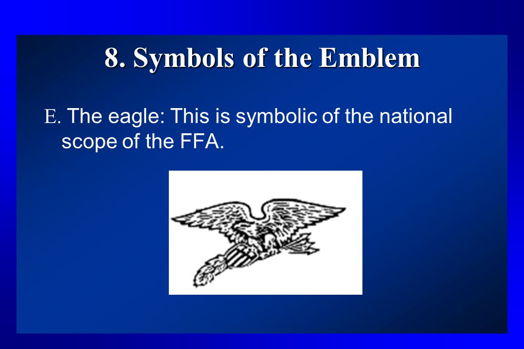 8. Symbols of the Emblem E. The eagle: This is symbolic of the national scope of the FFA.