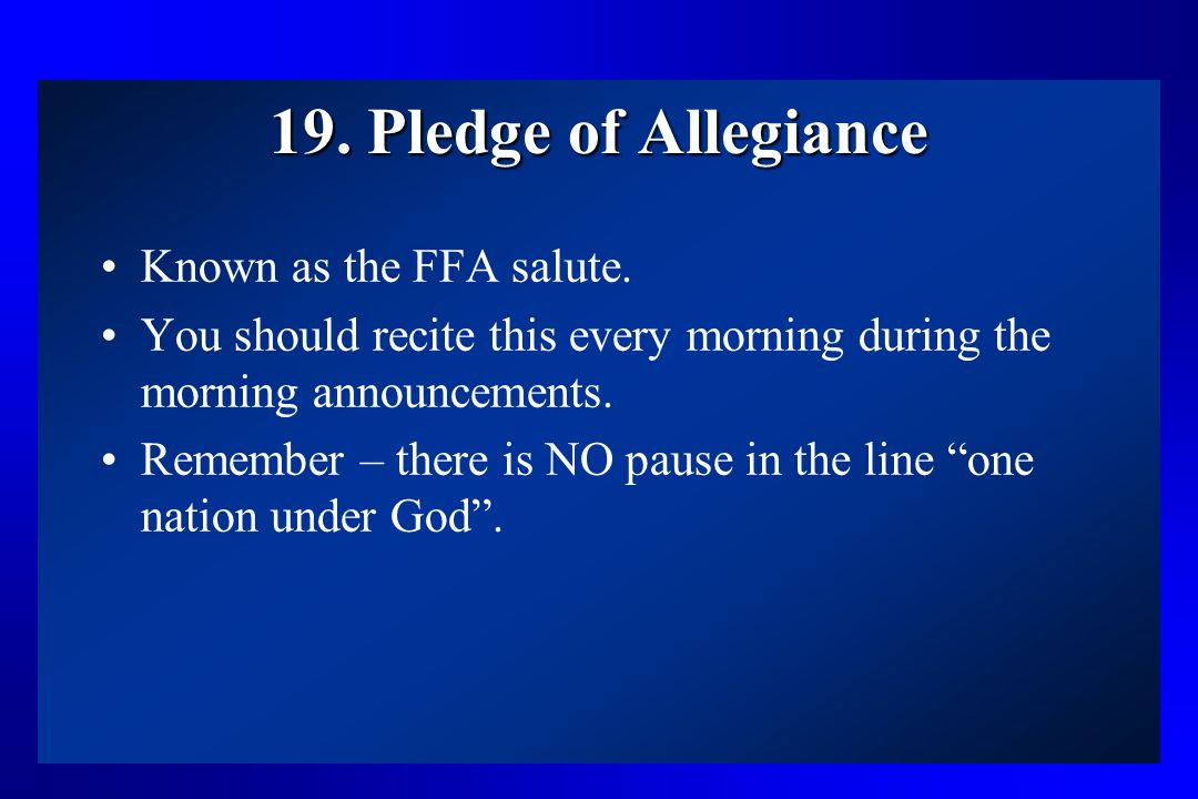 19. Pledge of Allegiance Known as the FFA salute.