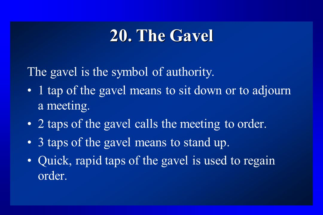 20. The Gavel The gavel is the symbol of authority.