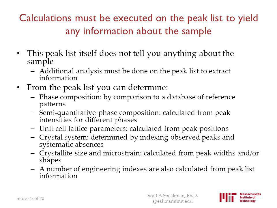 Calculations must be executed on the peak list to yield any information about the sample