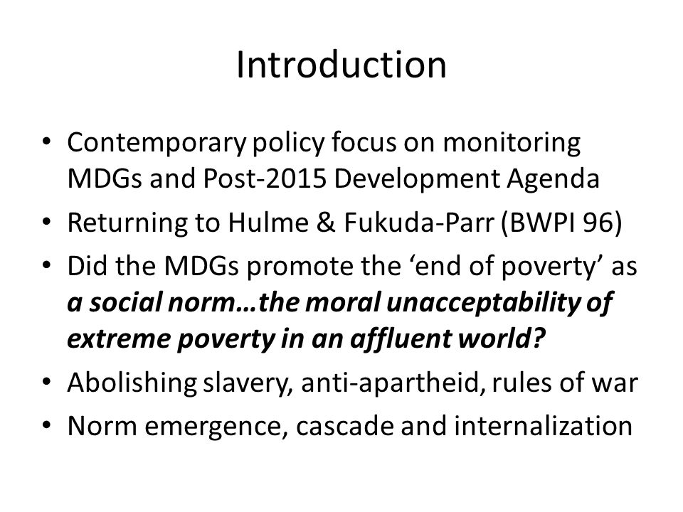 Introduction Contemporary policy focus on monitoring MDGs and Post-2015 Development Agenda. Returning to Hulme & Fukuda-Parr (BWPI 96)