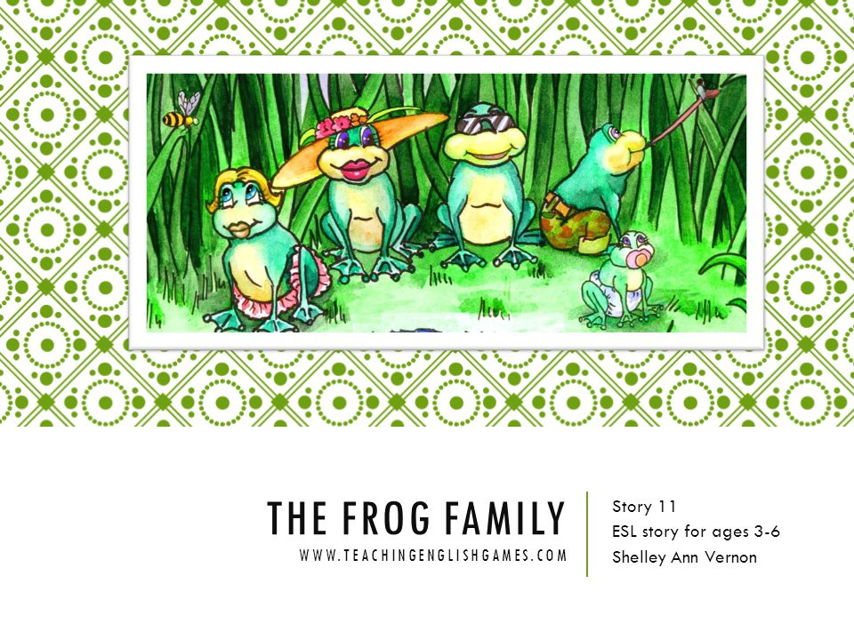 The Frog Family www.teachingenglishgames.com