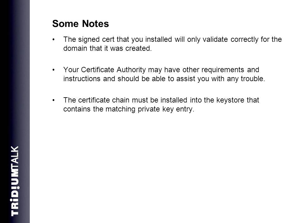 Some Notes The signed cert that you installed will only validate correctly for the domain that it was created.