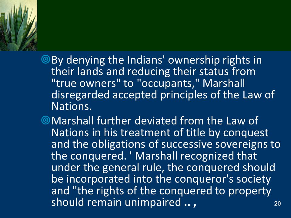 By denying the Indians ownership rights in their lands and reducing their status from true owners to occupants, Marshall disregarded accepted principles of the Law of Nations.