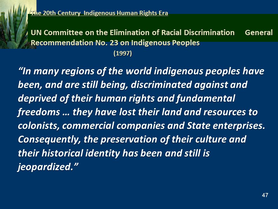 The 20th Century Indigenous Human Rights Era UN Committee on the Elimination of Racial Discrimination General Recommendation No. 23 on Indigenous Peoples (1997)