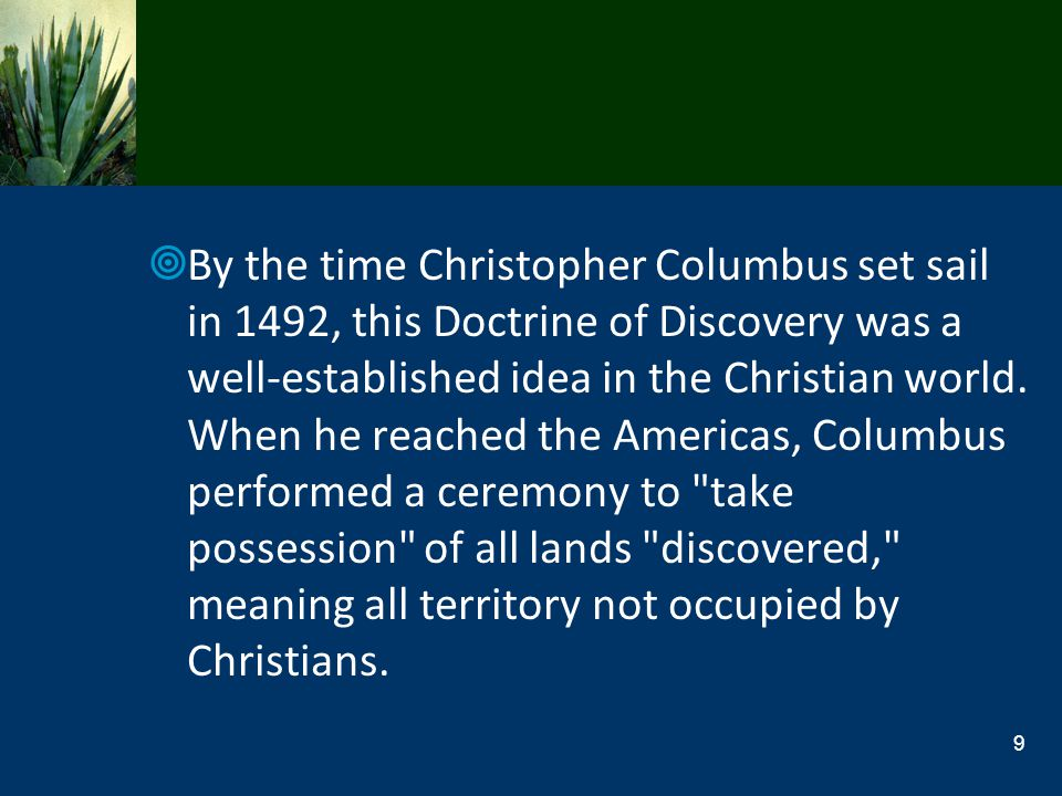By the time Christopher Columbus set sail in 1492, this Doctrine of Discovery was a well-established idea in the Christian world.