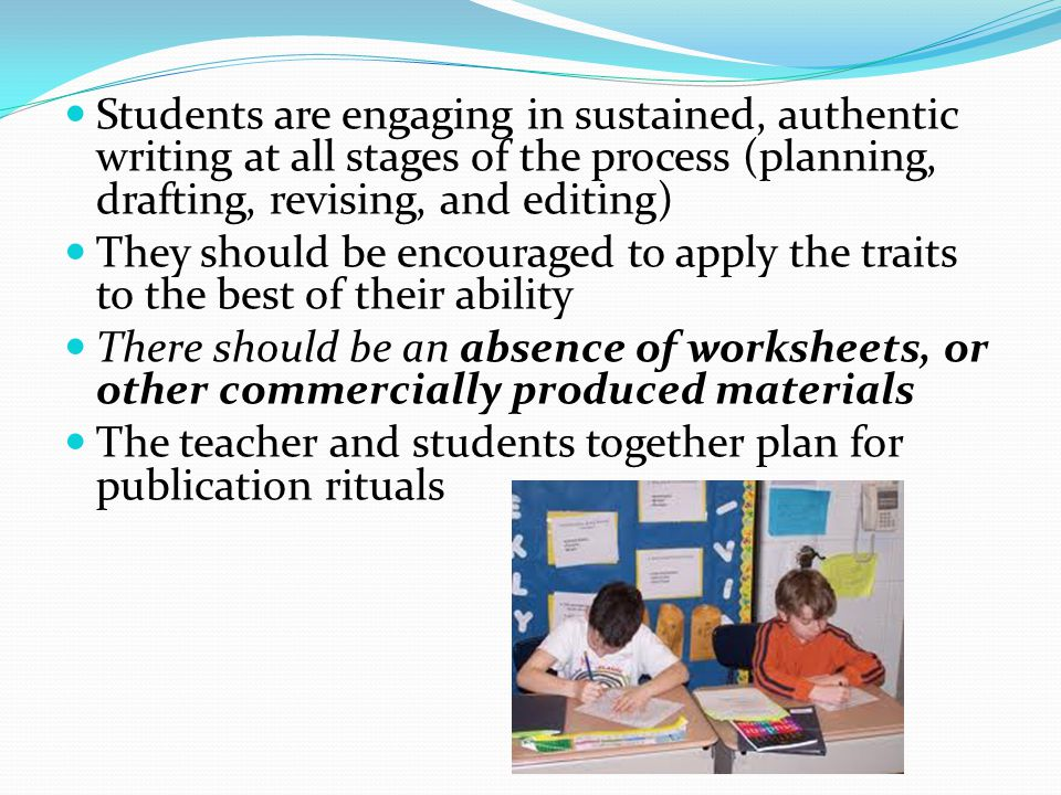Students are engaging in sustained, authentic writing at all stages of the process (planning, drafting, revising, and editing)