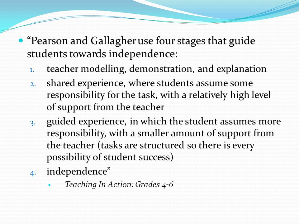 Pearson and Gallagher use four stages that guide students towards independence: