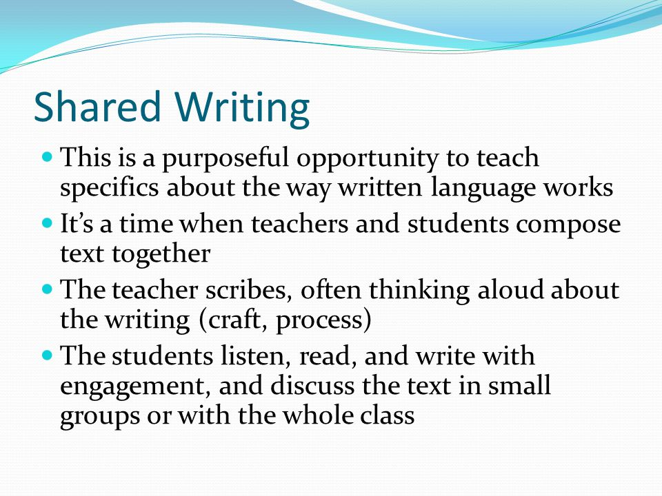 Shared Writing This is a purposeful opportunity to teach specifics about the way written language works.