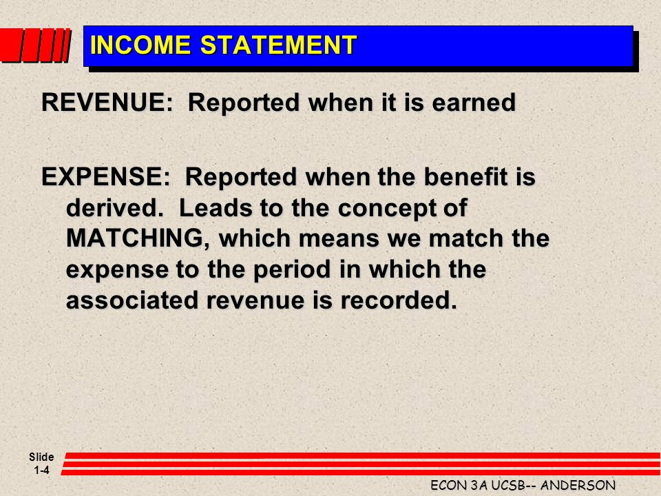 INCOME STATEMENT REVENUE: Reported when it is earned.