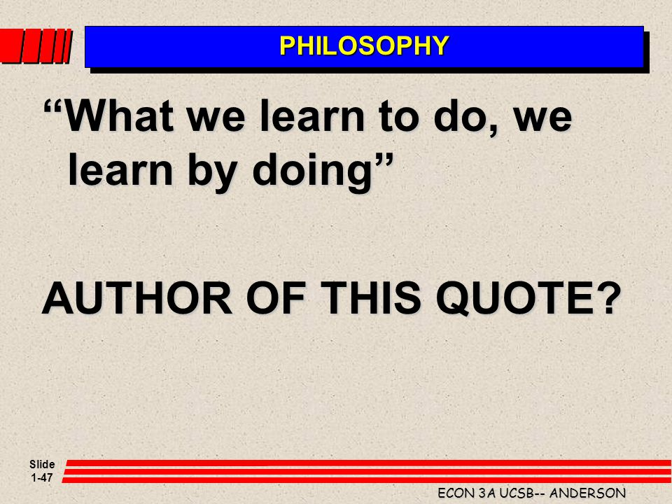 What we learn to do, we learn by doing