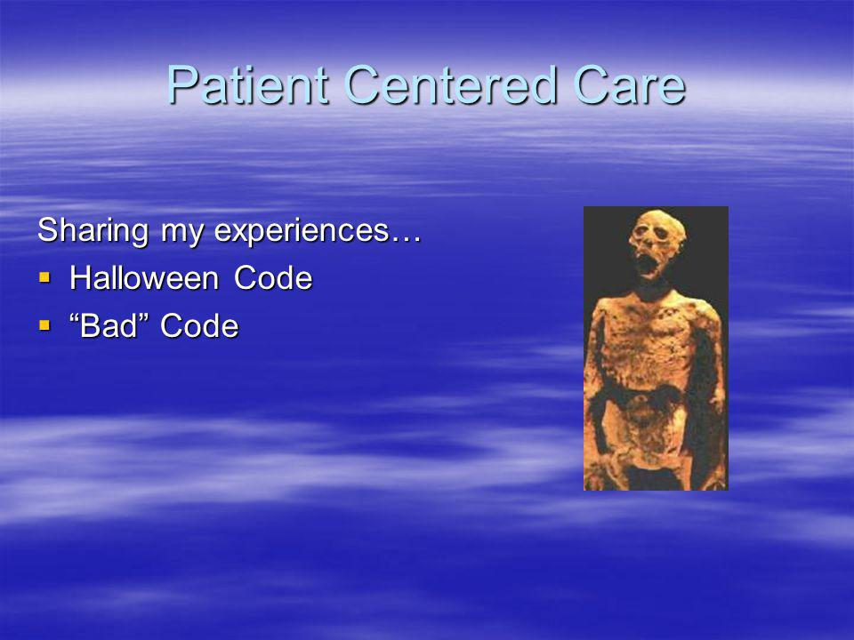 Patient Centered Care Sharing my experiences… Halloween Code