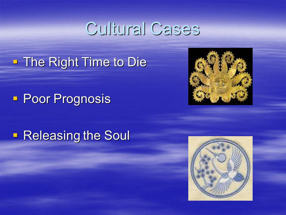Cultural Cases The Right Time to Die Poor Prognosis Releasing the Soul
