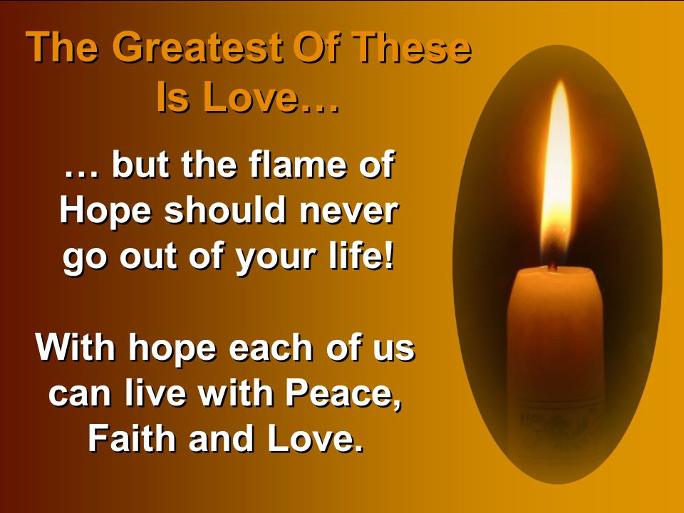… but the flame of Hope should never go out of your life!