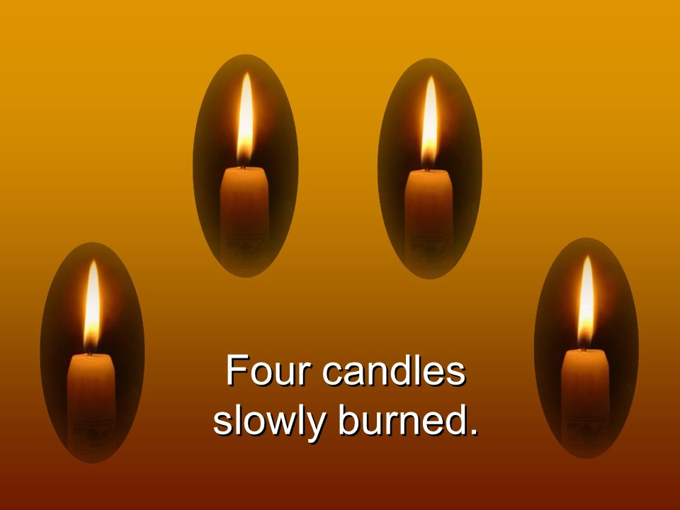 Four candles slowly burned.