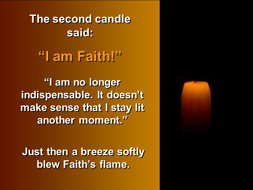 The second candle said: Just then a breeze softly blew Faith's flame.