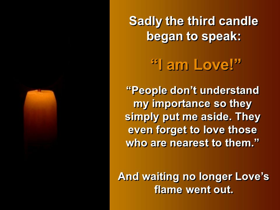I am Love! Sadly the third candle began to speak: