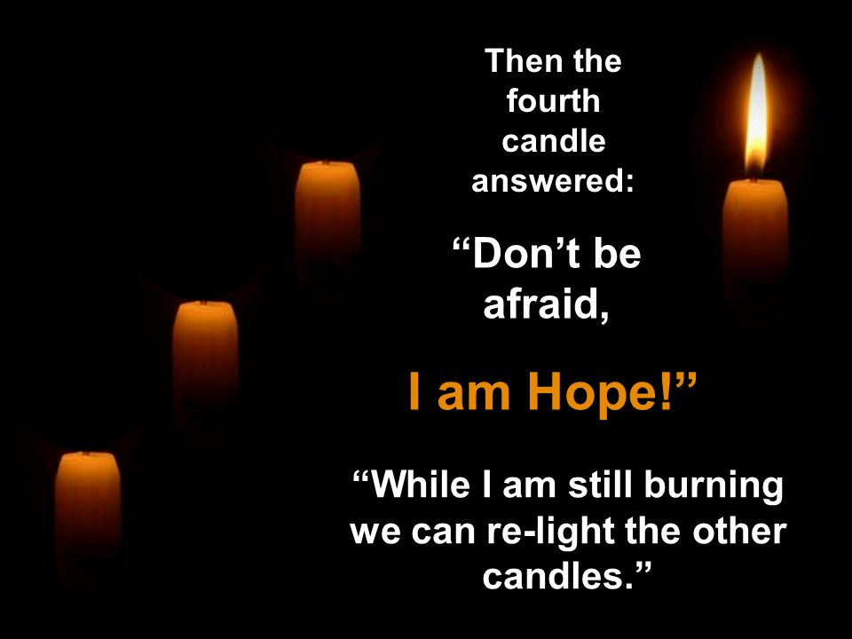 While I am still burning we can re-light the other candles.