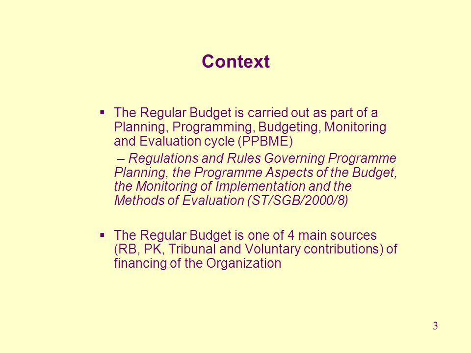 Context The Regular Budget is carried out as part of a Planning, Programming, Budgeting, Monitoring and Evaluation cycle (PPBME)