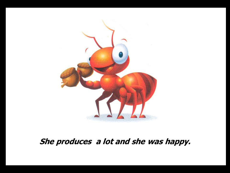 She produces a lot and she was happy.