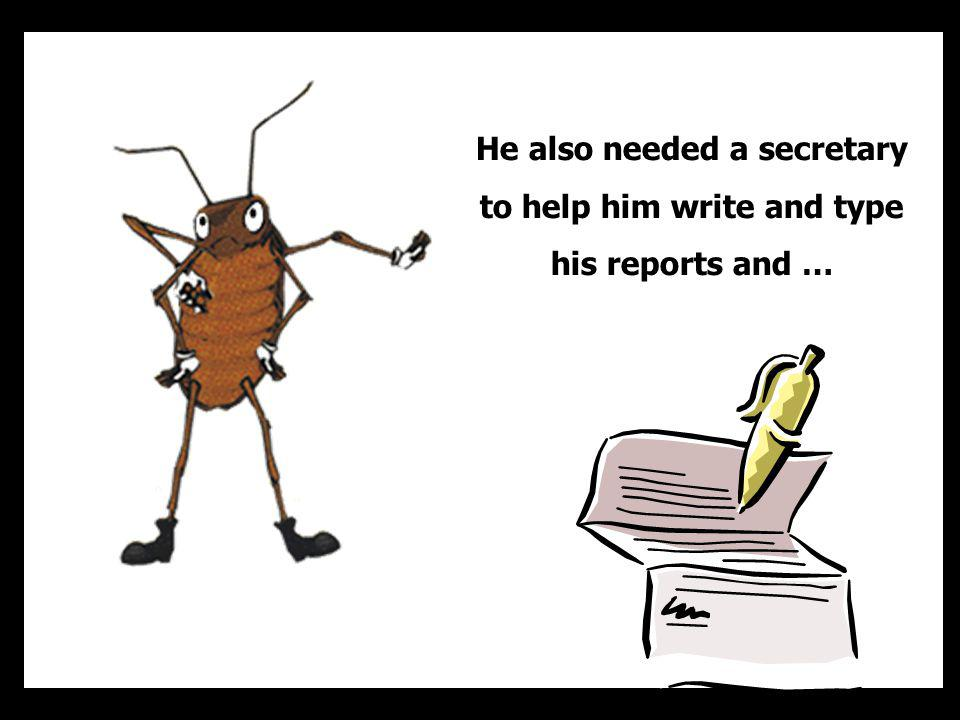 He also needed a secretary to help him write and type his reports and …